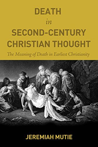 Death in Second-Century Christian Thought: The Meaning of Death in Earliest Christianity Jeremiah Mutie