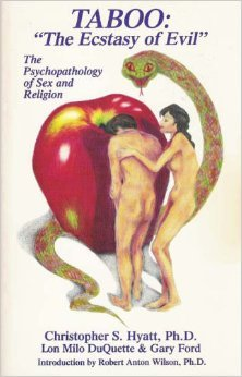 Taboo, The Ecstasy of Evil: The Psychopathology of Sex and Religion  by  Christopher S. Hyatt