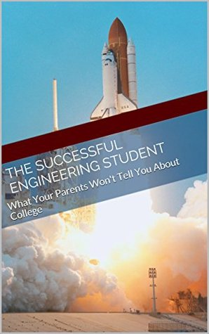 The Successful Engineering Student: What Your Parents Wont Tell You About College  by  Elijah Andersen