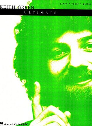 Keith Green - The Ultimate Collection Songbook (Piano/Vocal/Guitar Artist Songbook) Keith Green