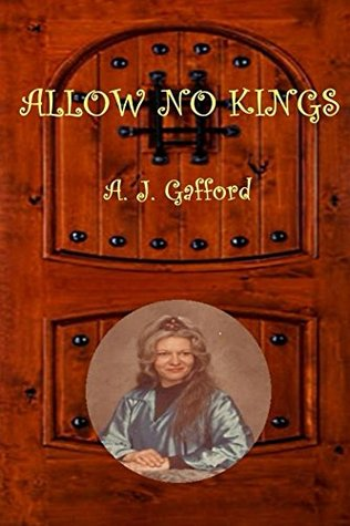 Allow No Kings  by  A.J. Gafford