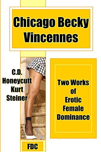 Chicago Becky - Vincennes: Two Works of Erotic Female Dominance C.D. Honeycutt