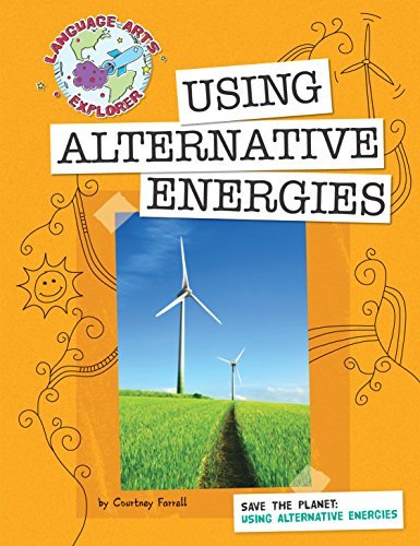 Save the Planet: Using Alternative Energies  by  Courtney Farrell