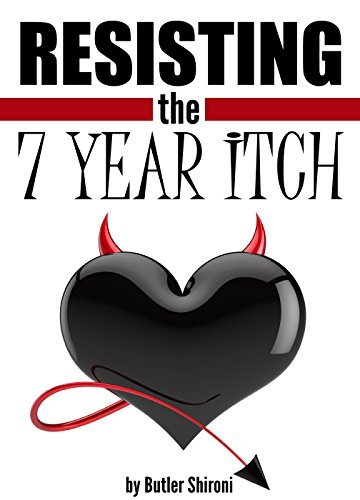 Resisting the 7 Year Itch: How to Resist Temptation to Cheat on Your Partner  by  Butler Shironi