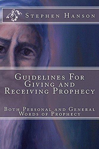 Guidelines For Giving and Receiving Prophecy: Both Personal and General Words of Prophecy Stephen Hanson
