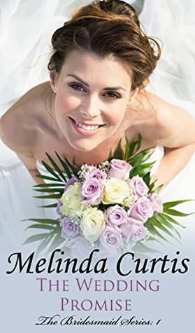 The Wedding Promise (Bridesmaids #1)  by  Melinda Curtis