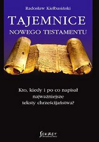 Tajemnice Nowego Testamentu. Kto, kiedy i po co napisał najważniejsze teksty chrześcijaństwa? Radosław Kiełbasiński