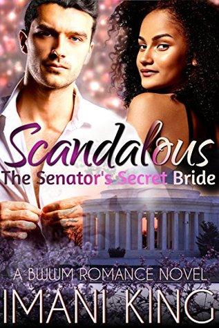 Scandalous: The Senators Secret Bride  by  Imani King