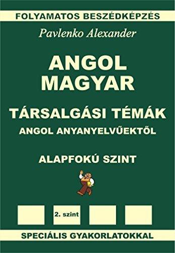 Angol-Magyar, Tarsalgasi Temak, angol anyanyelvuektol, Alapfoku Szint (English-Hungarian, Conversational Topics, Pre-Intermediate Level): English-Hungarian ... Fluency Practice Book 3) Alexander Pavlenko