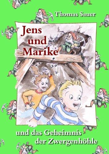 Jens und Marike: und das Geheimnis der Zwergenhöhle Thomas Sauer