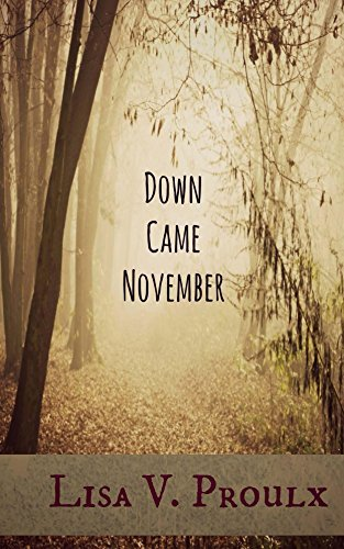 Down Came November  by  Lisa V. Proulx