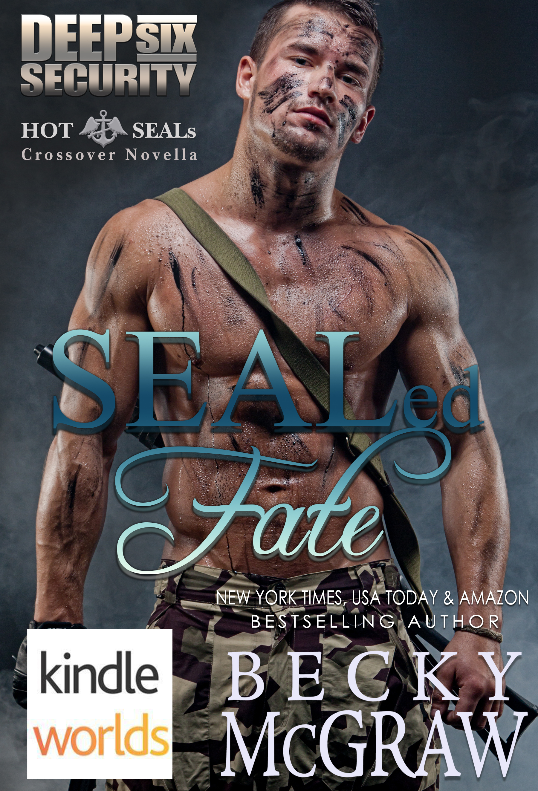SEALed Fate (Deep Six Security/Hot SEALs Kindle Worlds Crossover Novella) Becky McGraw