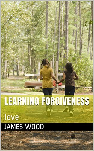 learning forgiveness: love  by  James Wood