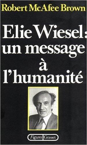 Elie Wiesel : un message à lhumanité  by  Robert McAfee Brown