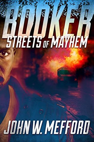 BOOKER - Streets of Mayhem (A Private Investigator Thriller Series of Crime and Suspense): Volume 1 John W. Mefford