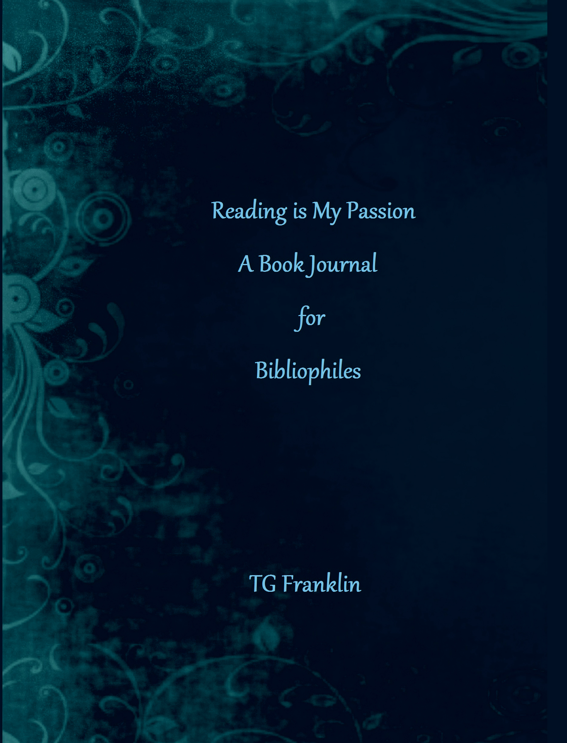 Reading is My Passion A Book Journal for Bibliophiles T.G. Franklin