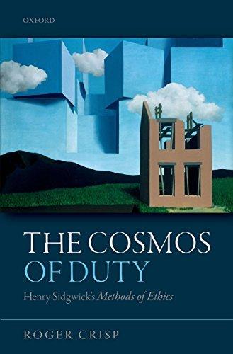 The Cosmos of Duty: Henry Sidgwicks Methods of Ethics Roger Crisp