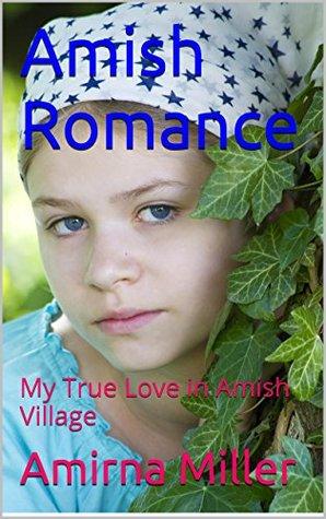 Amish Romance: My True Love in Amish Village  by  Amirna Miller