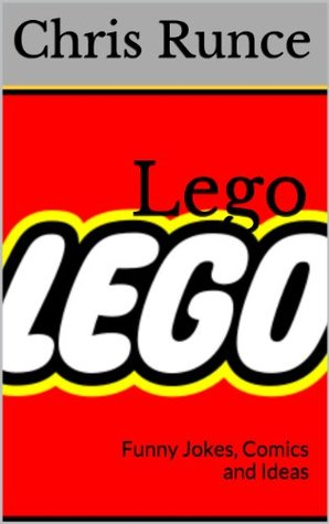 Lego: Funny Jokes, Comics and Ideas  by  Chris Runce
