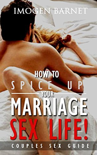 How To Spice Up Your Marriage In 7 Days! Couples Sex Guide: (marriage sexual intimacy books, marriage problems, marriage help, how to save your marriage, ... sex books, marriage help books, Book 1) Imogen Barnet