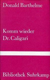 Komm wieder Dr. Caligari Donald Barthelme