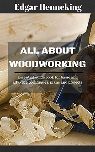 WOODWORKING: All about WoodWorking (Woodworking Projects Materials Plans and Much more)  by  Edgar Henneking