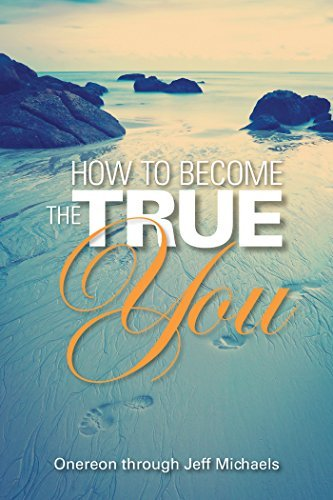 How to Become the True You  by  Jeff Michaels