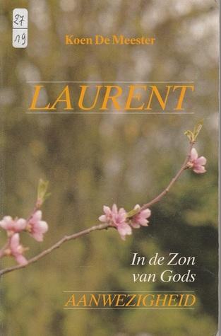 Laurent - In de Zon van gods Aanwezigheid  by  Koen De Meester
