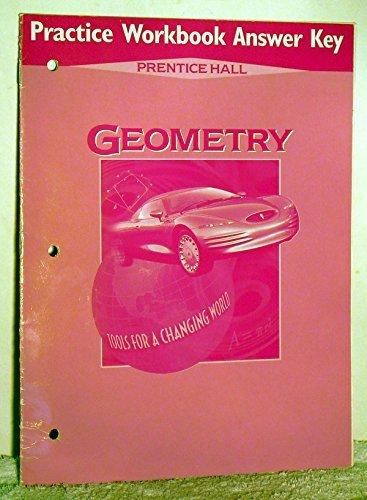Practice Workbook Answer Key Prentice Hall Geometry Tools for Changing the World  by  Who Knows