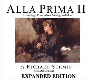 Alla Prima II Companion: Richard Schmids Materials, Tools and Techniques  by  Katie Swatland