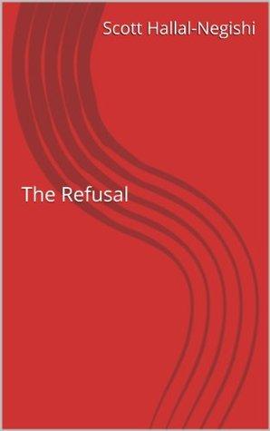 The Refusal  by  Scott Hallal-Negishi