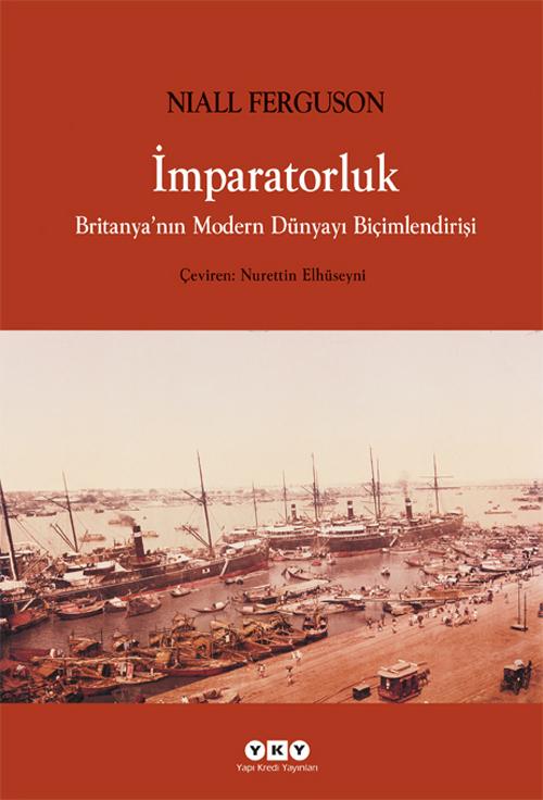 İmparatorluk - Britanyanın Modern Dünyayı Biçimlendirişi  by  Niall Ferguson
