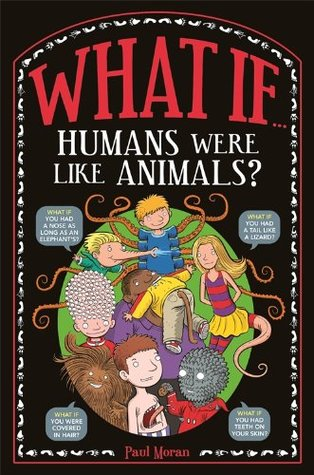 What If ... Humans Were Like Animals?  by  Paul Moran