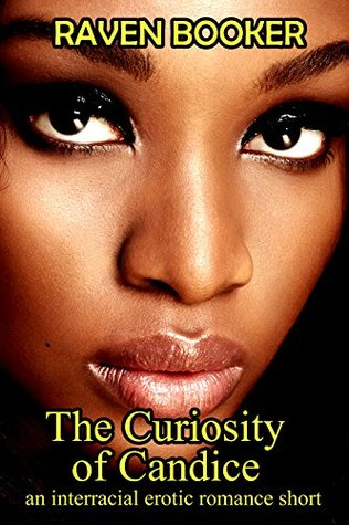 The Curiosity of Candice - an interracial erotic romance short  by  Raven Booker
