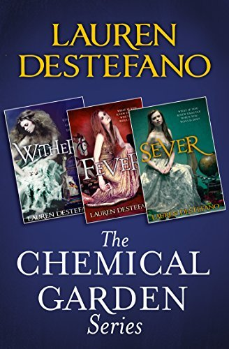 The Chemical Garden Series Books 1-3: Wither, Fever, Sever Lauren DeStefano