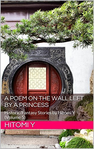 A Poem on the wall left a Princess: Historic/Fantasy Stories by Hitomi Y (Volume 5) by Hitomi Y