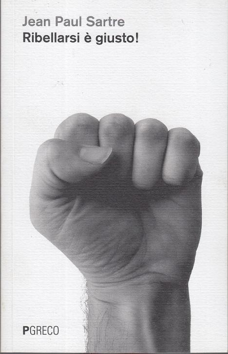 Ribellarsi è giusto! Conversazioni con Philippe Gavi e Pierre Victor  by  Jean-Paul Sartre