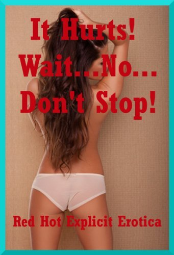 It Hurts! Wait...No, Dont Stop! Ten First Anal Sex Erotica Stories Geena Flix