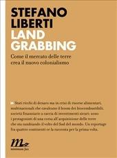 Land grabbing. Come il mercato delle terre crea il nuovo colonialismo  by  Stefano Liberti