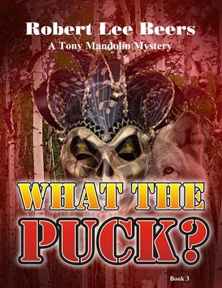 What the Puck? (Tony Mandolin Mystery #3) Robert Lee Beers