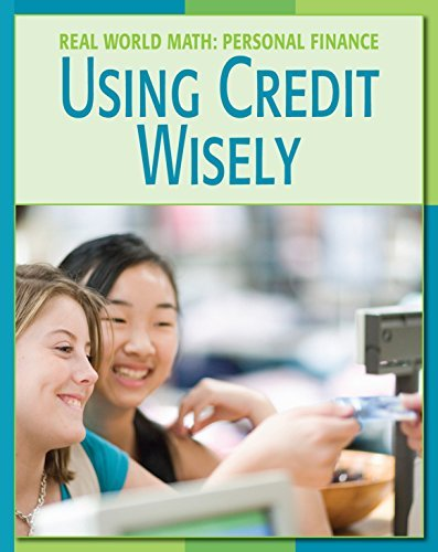 Using Credit Wisely (21st Century Skills Library: Real World Math) Cecilia Minden