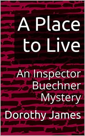 A Place to Live: An Inspector Buechner Mystery (Inspector Buechner Mysteries Book 2)  by  Dorothy James