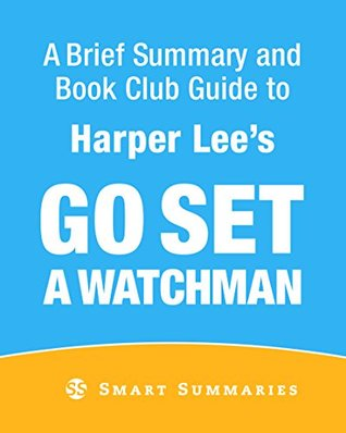 Go Set a Watchman  by  Harper Lee - Brief Summary and Book Club Guide by Smart Summaries