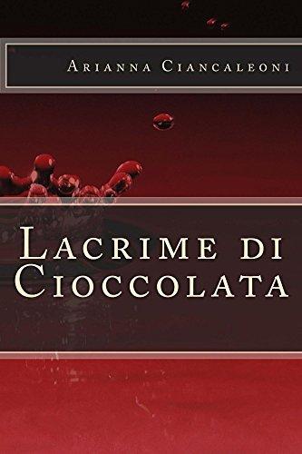 Lacrime Di Cioccolata  by  Arianna Ciancaleoni