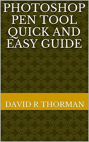 Photoshop Pen Tool quick and easy guide David R Thorman