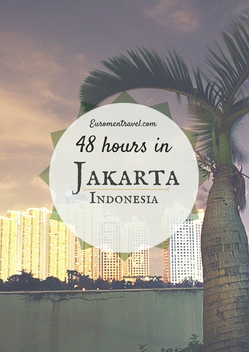 Jakarta, Indonesia: 48 Hours In The Worlds 3rd Largest City Euromentravel.com