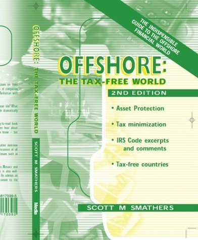 Offshore: The Tax Free World - The Indispensible Guide to Offshore Financial World Scott M. Smathers
