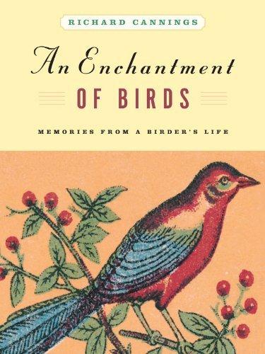 An Enchantment of Birds: Memories from a Birders Life Richard J. Cannings