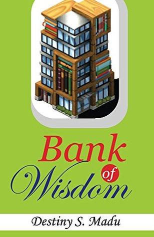 Bank Of Wisdom  by  Destiny Madu