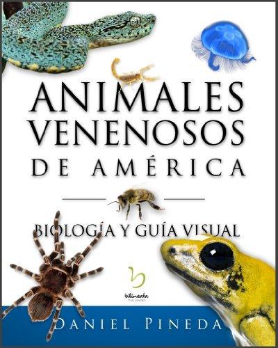 Animales Venenosos de América: Biología y guía visual Daniel Pineda